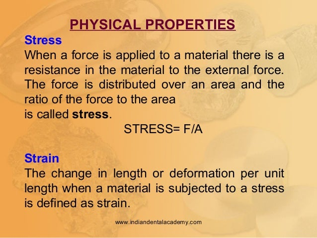 PHYSICAL PROPERTIES Stress When a force is applied to a material there is a resistance in the material to the external for...
