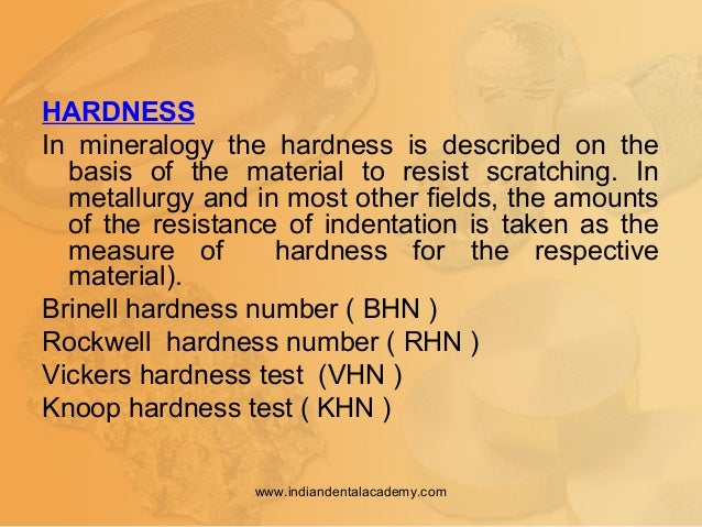 HARDNESS In mineralogy the hardness is described on the basis of the material to resist scratching. In metallurgy and in m...