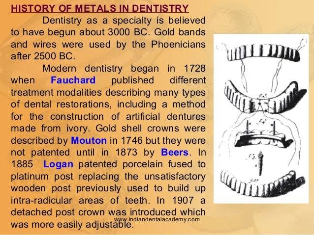 HISTORY OF METALS IN DENTISTRY Dentistry as a specialty is believed to have begun about 3000 BC. Gold bands and wires were...