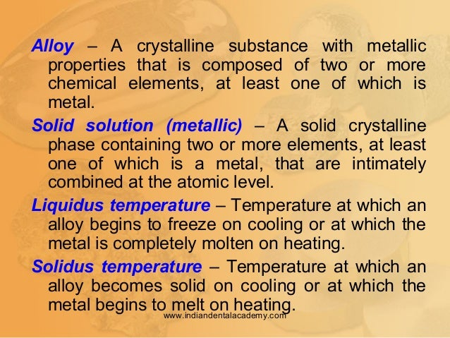 Alloy – A crystalline substance with metallic properties that is composed of two or more chemical elements, at least one o...
