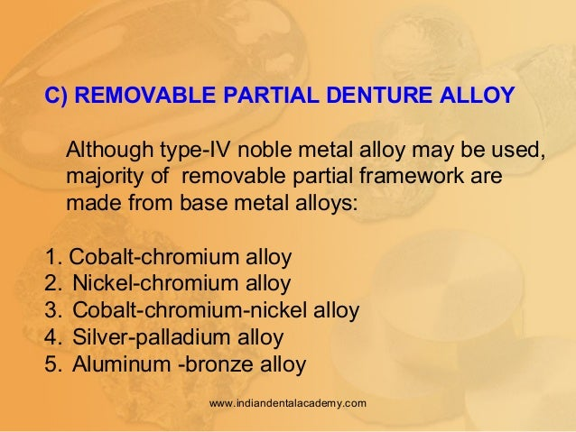 C) REMOVABLE PARTIAL DENTURE ALLOY Although type-IV noble metal alloy may be used, majority of removable partial framework...