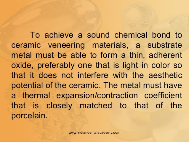 To achieve a sound chemical bond to ceramic veneering materials, a substrate metal must be able to form a thin, adherent o...