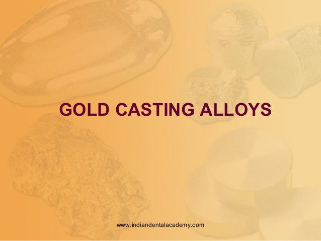 GOLD CASTING ALLOYS www.indiandentalacademy.com