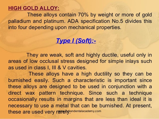 HIGH GOLD ALLOY: These alloys contain 70% by weight or more of gold palladium and platinum. ADA specification No.5 divides...