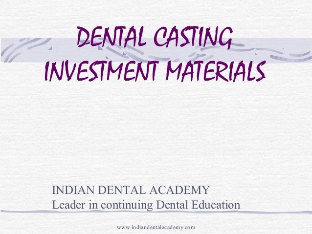 DENTAL CASTING INVESTMENT MATERIALS INDIAN DENTAL ACADEMY Leader in continuing Dental Education www.indiandentalacademy.com