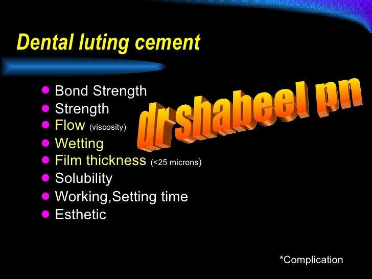 Dental luting cement <ul><li>Bond Strength </li></ul><ul><li>Strength </li></ul><ul><li>Flow   (viscosity) </li></ul><ul><...