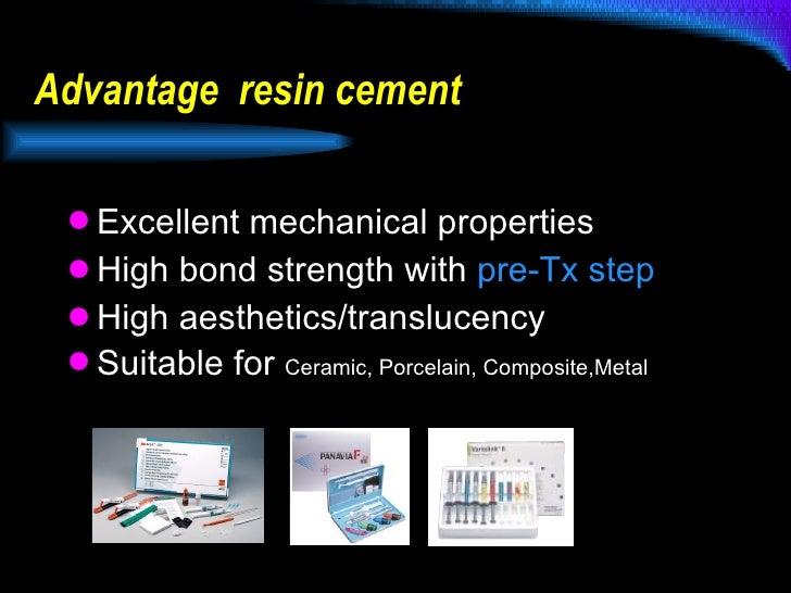 Advantage  resin cement <ul><li>Excellent mechanical properties </li></ul><ul><li>High bond strength with  pre-Tx step </l...