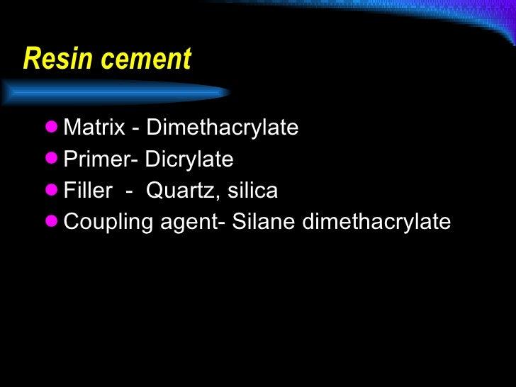 Resin cement  <ul><li>Matrix - Dimethacrylate </li></ul><ul><li>Primer- Dicrylate </li></ul><ul><li>Filler  -  Quartz, sil...