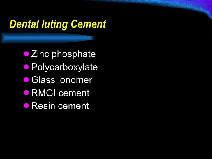 Dental luting Cement <ul><li>Zinc phosphate </li></ul><ul><li>Polycarboxylate </li></ul><ul><li>Glass ionomer </li></ul><u...