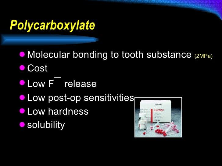 Polycarboxylate <ul><li>Molecular bonding to tooth substance  (2MPa) </li></ul><ul><li>Cost </li></ul><ul><li>Low F ¯  rel...