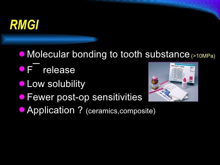 RMGI <ul><li>Molecular bonding to tooth substance </li></ul><ul><li>F ¯  release </li></ul><ul><li>Low solubility </li></u...