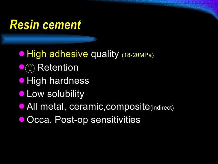 Resin cement <ul><li>High adhesive  quality  (18-20MPa) </li></ul><ul><li>⇧  Retention </li></ul><ul><li>High hardness </l...