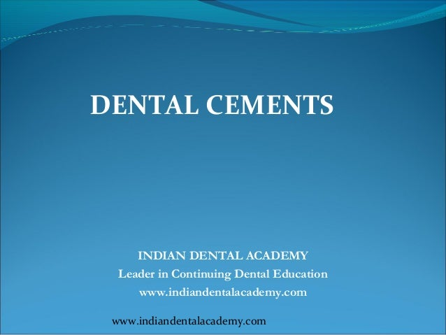 DENTAL CEMENTS     INDIAN DENTAL ACADEMY  Leader in Continuing Dental Education     www.indiandentalacademy.com www.indian...