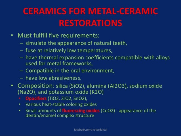 CERAMICS FOR METAL-CERAMIC RESTORATIONS • Must fulfill five requirements: – simulate the appearance of natural teeth, – fu...