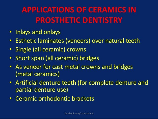 APPLICATIONS OF CERAMICS IN PROSTHETIC DENTISTRY • Inlays and onlays • Esthetic laminates (veneers) over natural teeth • S...