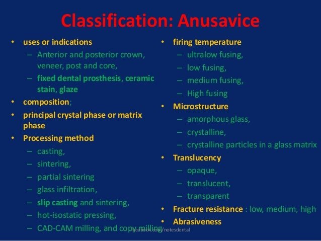Classification: Anusavice • uses or indications – Anterior and posterior crown, veneer, post and core, – fixed dental pros...