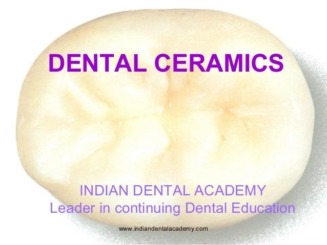 DENTAL CERAMICS INDIAN DENTAL ACADEMY Leader in continuing Dental Education www.indiandentalacademy.com