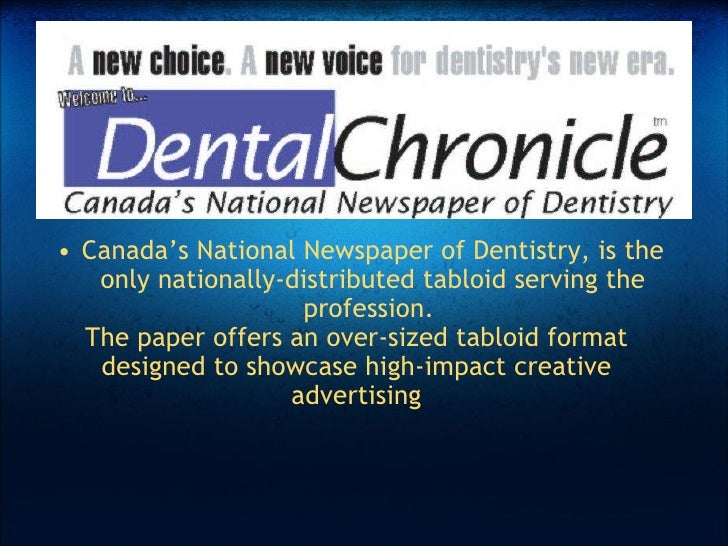 <ul><ul><li>Canada's National Newspaper of Dentistry, is the only nationally-distributed tabloid serving the profession....