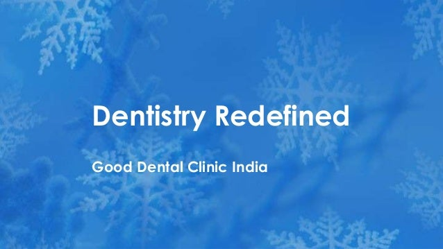 Dentistry Redefined Good Dental Clinic India