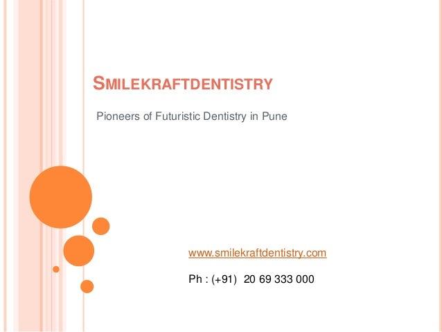 SMILEKRAFTDENTISTRY Pioneers of Futuristic Dentistry in Pune www.smilekraftdentistry.com Ph : (+91) 20 69 333 000