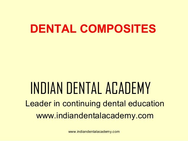 DENTAL COMPOSITES  INDIAN DENTAL ACADEMY Leader in continuing dental education www.indiandentalacademy.com www.indiandenta...