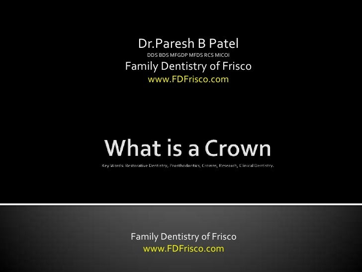 Dr.Paresh B Patel     DDS BDS MFGDP MFDS RCS MICOIFamily Dentistry of Frisco     www.FDFrisco.com Family Dentistry of Fris...