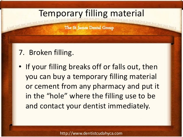 http://www.dentistcudahyca.com Temporary filling material 7. Broken filling. • If your filling breaks off or falls out, th...