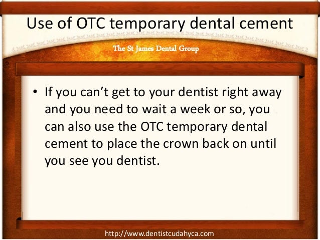 http://www.dentistcudahyca.com Use of OTC temporary dental cement • If you can't get to your dentist right away and you ne...