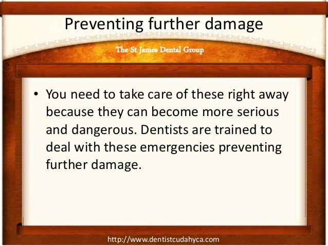 http://www.dentistcudahyca.com Preventing further damage • You need to take care of these right away because they can beco...