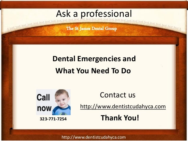 http://www.dentistcudahyca.com Ask a professional Dental Emergencies and What You Need To Do Contact us The St James Denta...