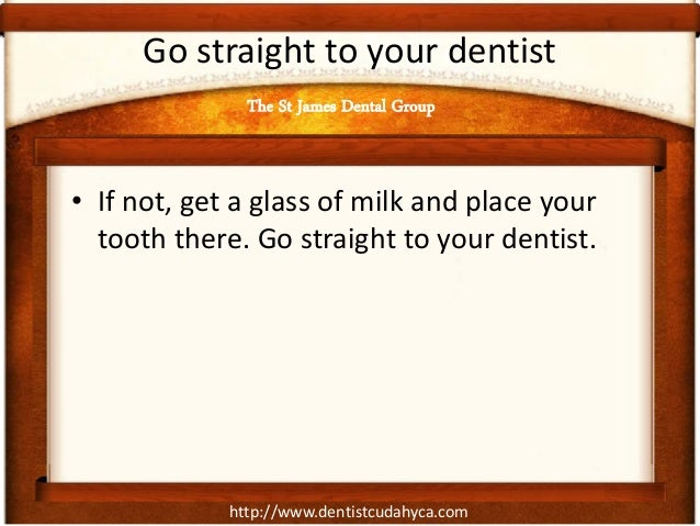 http://www.dentistcudahyca.com Go straight to your dentist • If not, get a glass of milk and place your tooth there. Go st...