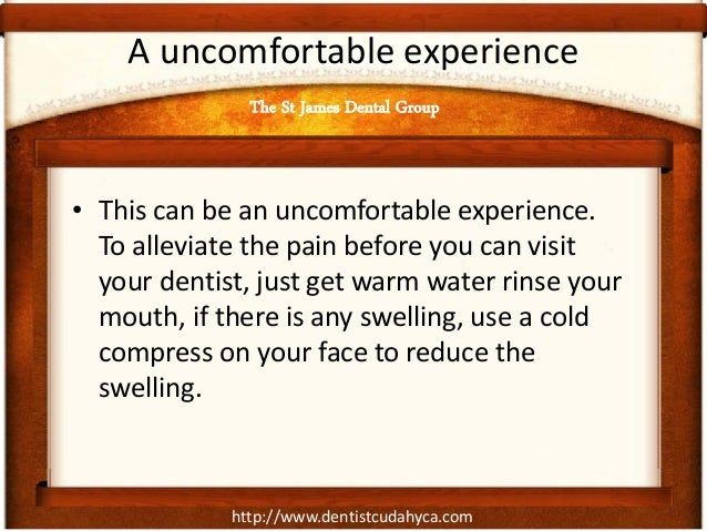 http://www.dentistcudahyca.com A uncomfortable experience • This can be an uncomfortable experience. To alleviate the pain...