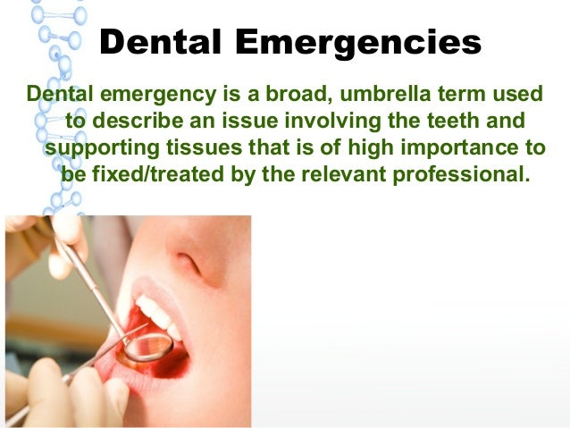 Dental Emergencies Dental emergency is a broad, umbrella term used to describe an issue involving the teeth and supporting...