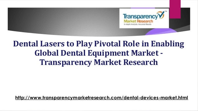 Dental Lasers to Play Pivotal Role in Enabling Global Dental Equipment Market - Transparency Market Research http://www.tr...
