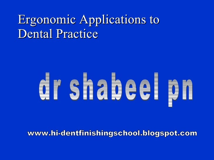 Ergonomic Applications to Dental Practice dr shabeel pn www.hi-dentfinishingschool.blogspot.com