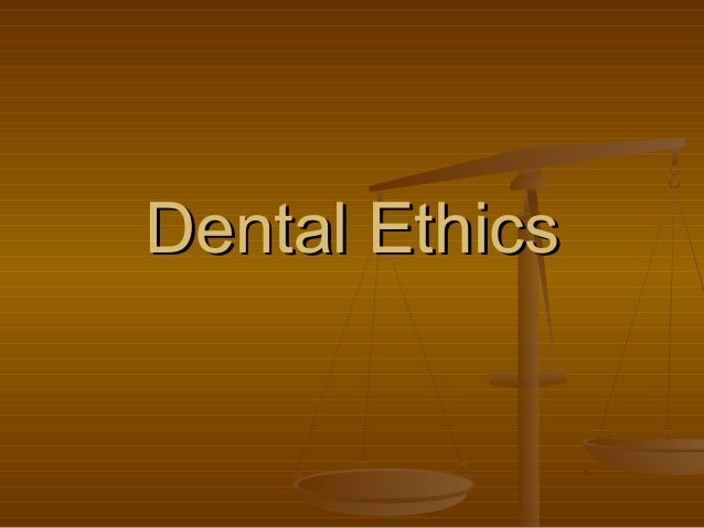 Dental EthicsDental Ethics