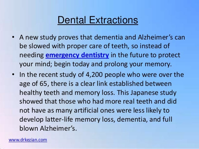 Dental Extractions • A new study proves that dementia and Alzheimer's can   be slowed with proper care of teeth, so instea...