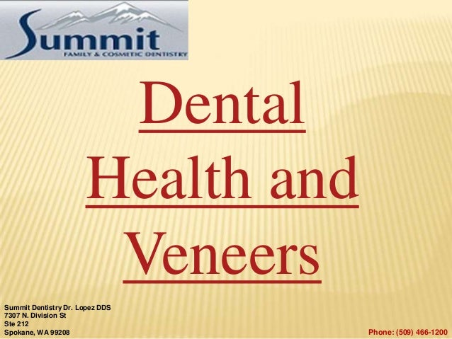 Dental Health and Veneers Summit Dentistry Dr. Lopez DDS 7307 N. Division St Ste 212 Spokane, WA 99208 Phone: (509) 466-12...