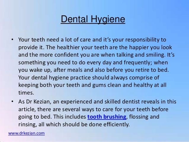 Dental Hygiene • Your teeth need a lot of care and it's your responsibility to   provide it. The healthier your teeth are ...
