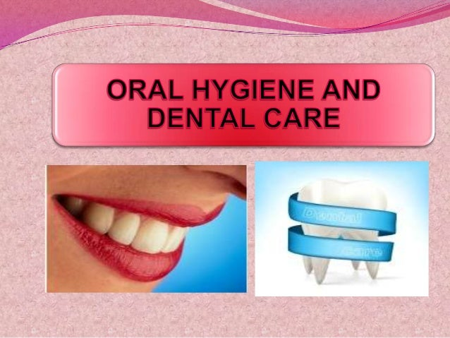 Dental hygiene and oral care