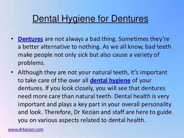 Dental Hygiene for Dentures • Dentures are not always a bad thing. Sometimes they're   a better alternative to nothing. As...