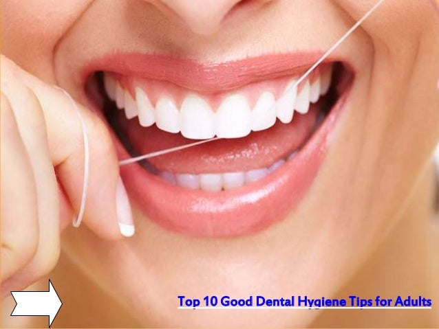 Top 10 Good Dental Hygiene Tips for Adults