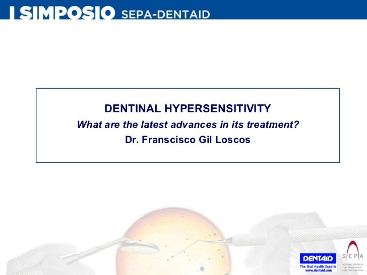 DENTINAL HYPERSENSITIVITY What are the latest advances in its treatment? Dr. Franscisco Gil Loscos