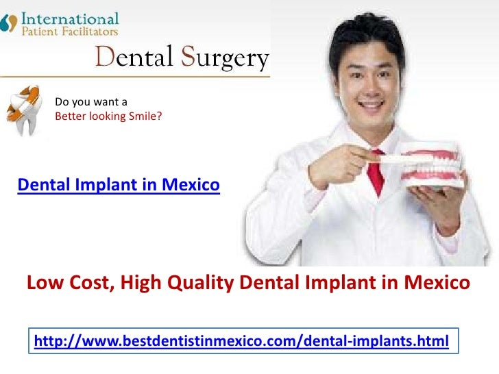 Do you want a Better looking Smile?<br />Dental Implantin Mexico<br /> Low Cost, High Quality Dental Implantin Mexico<br /...