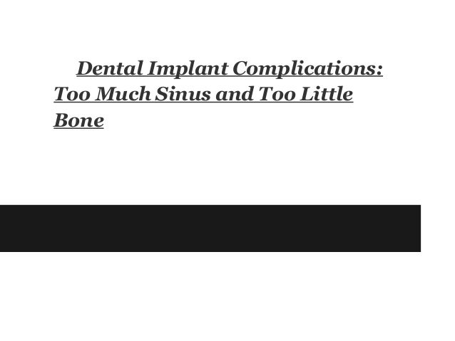 Dental Implant Complications:Too Much Sinus and Too LittleBone