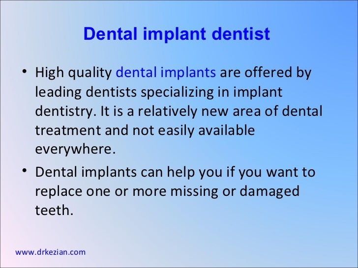 <ul><li>High quality  dental implants  are offered by leading dentists specializing in implant dentistry. It is a relative...