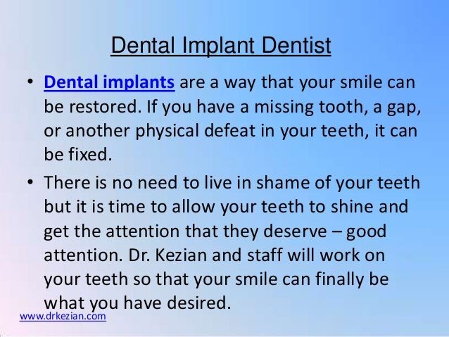 Dental Implant Dentist • Dental implants are a way that your smile can   be restored. If you have a missing tooth, a gap, ...