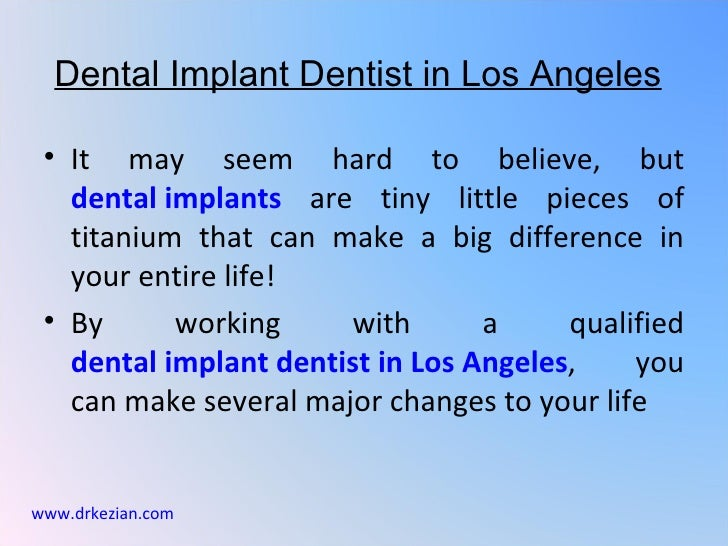 Dental Implant Dentist in Los Angeles • It may seem hard to believe, but   dental implants are tiny little pieces of   tit...