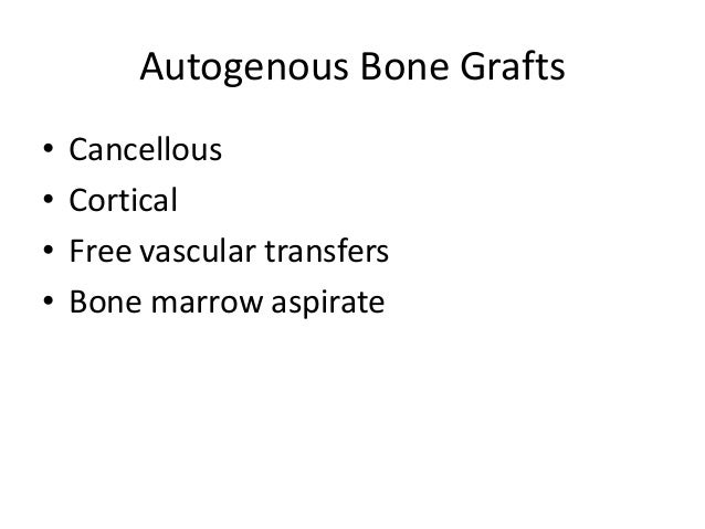 Autograft Harvest• Cancellous harvest technique  – Cortical window made with osteotomes     • Cancellous bone harvested wi...