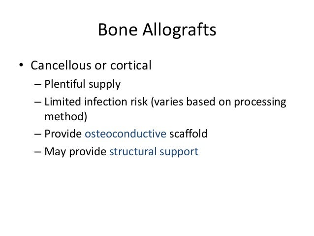 Bone Graft Substitutes• Mechanical properties vary widely  – Dependant on composition     • Calcium phosphate cement has h...